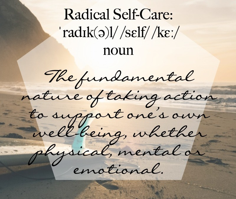 Radical Self-Care – New Age Hippy or New & Necessary?