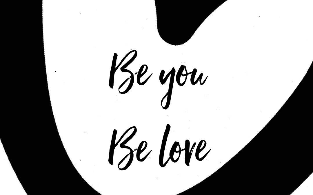 Be you. Be love.