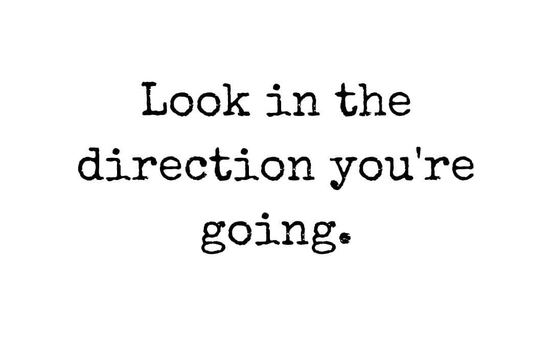 Stop looking back.